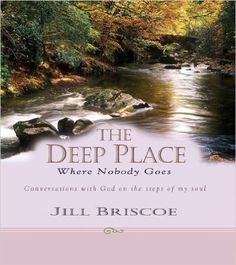 The Deep Place Where Nobody Goes: Conversations with God on the Steps of My Soul: Jill Briscoe: 9780825460838: Amazon.com: Books