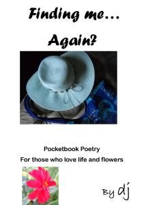 Finding Me…Again? Pocketbook Poetry for Those Who Love Life and flowers
