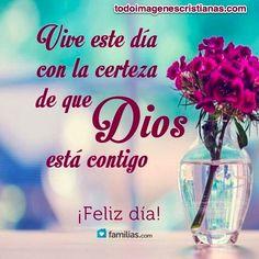 Vive el día con la certeza de que Dios esta contigo.