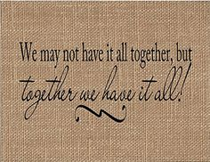 """Together We Have It All Burlap Art Print. """"We May Not Have It All Together But Together We Have It All"""" If you are looking for a unique keepsake gift look no further! Our natural burlap fabric prints will be cherished for years to come! They make unique gifts for weddings, anniversaries, birthdays, engagements, housewarming, Christmas, Valentine's Day, Mother's Day, Father's Day and """"Just Because""""!! ~Printed with black ink onto real burlap ~Print measurements are 8.5"""" x 11"""" ~Print is..."""