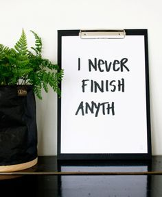 I never finish anyth, poster print by Scandinavian SB Studio - Nordic Design Collective A4 Poster, Poster Prints, Buy Posters Online, Inspirational Words Of Wisdom, Unique Poster, Art Prints Quotes, Art For Art Sake, Typography Quotes, Lol