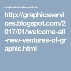 http://graphicsservices.blogspot.com/2017/01/welcome-all-new-ventures-of-graphic.html
