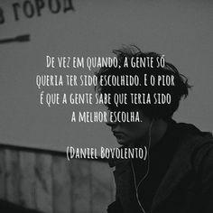 diz que me escolhe #frases #entretodasascoisas #danielbovolento (@danielbovolento)