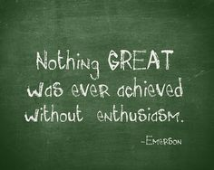Nothing GREAT was ever achieved without Enthusiasm...Love this Quote! #Emerson #quotes #inspiration
