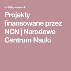 Projekty finansowane przez NCN | Narodowe Centrum Nauki