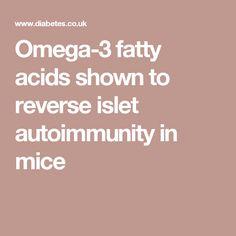 Omega-3 fatty acids shown to reverse islet autoimmunity in mice