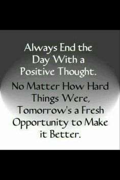 Choose positive for the last and first thoughts of each day