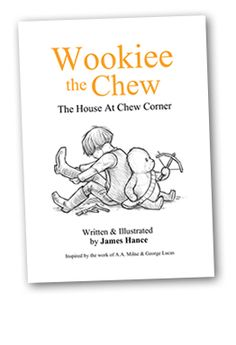 'Wookiee The Chew - The House at Chew Corner'    'Wookiee The Chew', in the style of the original Pooh books tells the adorkable tale of the little biped that belonged to Chrisolo Robin (and Chrisolo Robin belonged to him). 24 pages of affectionately crafted adventure, brand new b&w illustrations and sneaky Star Wars references- a tribute to the combined genius of George Lucas, A.A.Milne and E.H.Sheppard. Suitable for jedi apprentices of all ages!