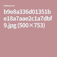 b9e8a336d01351be18a7aae2c1a7dbf9.jpg (500×753)