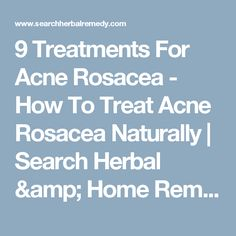 9 Treatments For Acne Rosacea - How To Treat Acne Rosacea Naturally   Search Herbal & Home Remedy