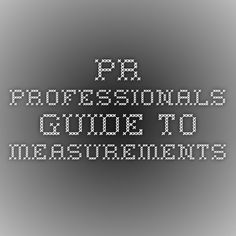 PR professionals guide to measurements