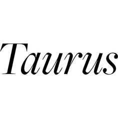 Taurus ❤ liked on Polyvore featuring text, words, quotes, zodiac, backgrounds, editorial, your fashion horoscope, phrase and saying