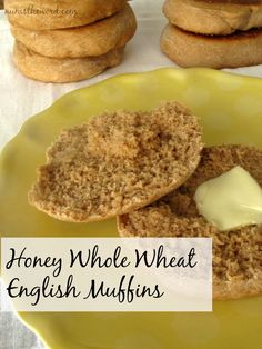 Num's the Word: These Honey Whole Wheat English Muffins have the perfect amount of nooks and cranies and taste fantastic!