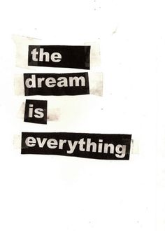 The dream is everything!