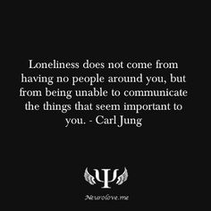 ...to those who mean the most to you. -- -- Carl Jung on Lonliness