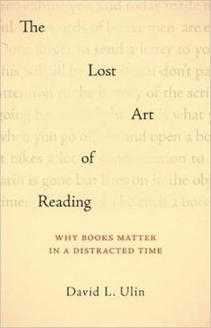 The Lost Art of Reading: Why Books Matter in a Distracted Time by David L. Ulin.  HS