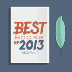 The 10 Best Books We Read in 2013 (so far).