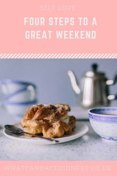 Four steps to agreat weekend Self Love, Wellness, Food, Happy Life, Motivation, Organization, The Happy Life, Self Esteem, Meal
