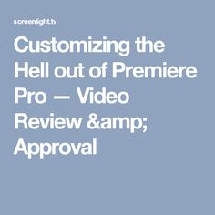 Customizing the Hell out of Premiere Pro — Video Review & Approval
