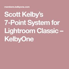 Scott Kelby's 7-Point System for Lightroom Classic – KelbyOne