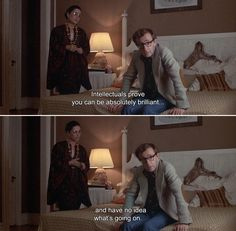 ― Annie Hall (1977)Alvy: Intellectuals prove you can be absolutely brilliant and have no idea what's going on.