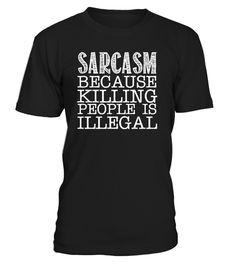 Limited Editions - Worldwide Shipping Limitirte Auflagen - Weltweiter Versand  Enjoy :)  TAGS: Sarcasm, Sarcasm because killing People is Illegal, Sarkasmus, Sarkastisch, Funny, Fun, Spass, Saying, Spruch, Sprüche, Witz, Witzig, Joke, Jokes, Stupid, USA, America, Amerika
