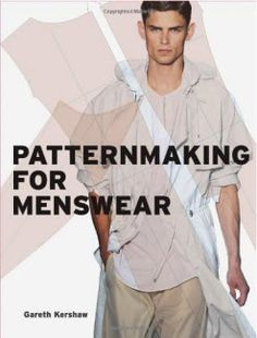Patternmaking for Menswear by Gareth Kershaw, from Laurence Publishing - book review by  Kathleen Fasanella at http://www.fashion-incubator.com/archive/review-patternmaking-for-menswear/ (Menswear, Men's pattern making, pattern cutting book.)