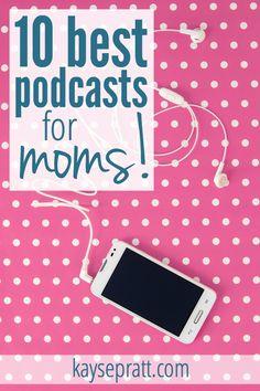 10 Best Podcasts for Moms - KaysePratt.com