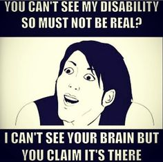 Don't judge someone just because you can't see their disability.