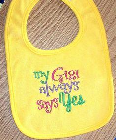 Baby Girl Bib  My Gigi always says YES by LittleTexasBabes on Etsy, $11.00