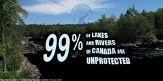 Trudeau breaks another election promise leaving 99% of lakes and rivers unprotected in Canada, says Council of Canadians  Media Release  June 21, 2017