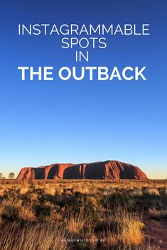 Here's our guide to the most Instagrammable spots in Outback Australia.