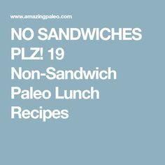 NO SANDWICHES PLZ! 19 Non-Sandwich Paleo Lunch Recipes