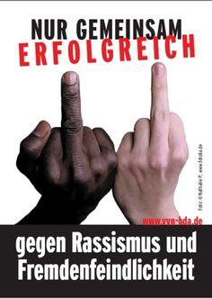 Only together successful against racism and xenophobia. -- Nur gemeinsam erfolgreich gegen Rassismus und Fremdenfeindlichkeit.
