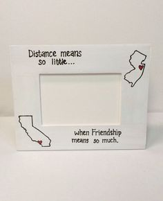 best friend distance picture frame | State to State Picture Frame- distance means so little when Friendship ...