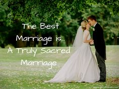 The Best Marriage Is… A Truly Sacred Marriage
