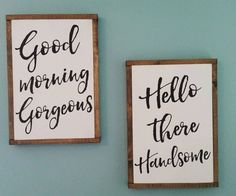 Image result for hello handsome good morning gorgeous wooden signs