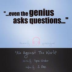 """…even the genius asks questions…"""