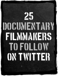 """25 Documentary Filmmakers to Follow on Twitter via Indiewire  .   There is a similar """"docutweeter"""" list on POV, but it's not all filmmakers   http://www.pbs.org/pov/filmmakers/docutweeters.php#.Ury9SvRDvbh"""