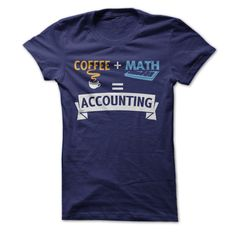 Let's just keep this simple. Coffee + Math = Accounting! It's one of the best equations in the world! If you are a proud accountant who understands the necessity and delight of coffee + math, we've go