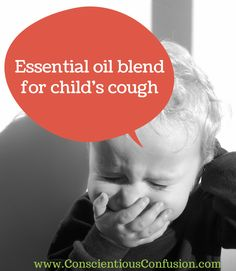 Essential Oil Blend for Child's Couhg |Conscientious Confusion - this loosened my son's cough in 12 hours and it's nearly gone after 24 hours!
