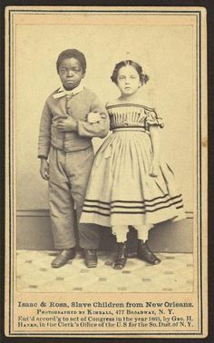 Isaac and Rosa , slave children from New Orleans. Pictures from an 1860s publicity campaign to raise money for struggling public schools for emancipated slaves. They felt that picturing the darker slaves with their caucasion looking brethren would generate sympathy and prompt  additional donations. Interesting...I did not know this!