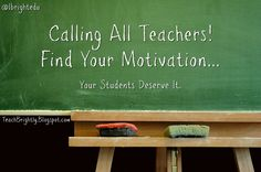 Teach Brightly: Calling All Teachers! Find Your Motivation... Your Students Deserve it.