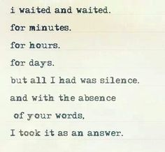 The Silent Treatment....Yep, BFF,  guess I have my answer.  Good bye.... I miss you so much...sigh.