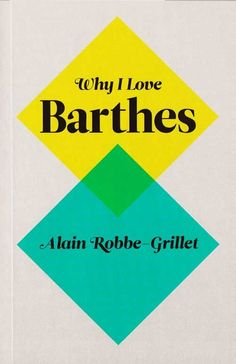 Alain Robbe-Grillet, Why I Love Barthes, 1978-1980