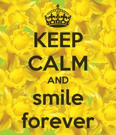 KEEP CALM AND smile forever