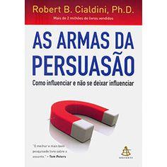 Livro - As Armas da Persuasão: Como Influenciar e Não Se Deixar Influenciar