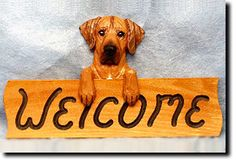 Rhodesian Ridgeback - Welcome Sign Our unique selection of handpainted natural oak Dog Breed Welcome Signs are sure to please the most discriminating Dog Lover! Be the envy of everyone with this uniqu