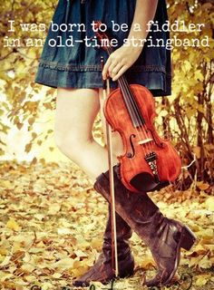 """""""I was born to be a fiddler in an old time string band-My baby plays the guitar, I pick a banjo now"""""""