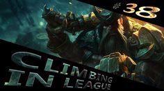 Climbing in League #38 ~ Gangplank Main?